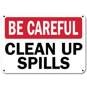 Be Careful Clean Up Spills