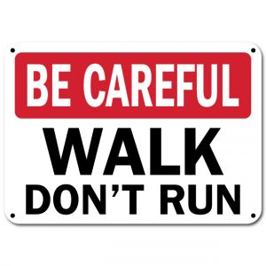 Be Careful Walk Dont Run