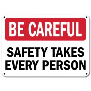 Be Careful Safety Takes Every Person