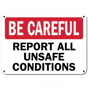 Be Careful Report All Unsafe Conditions