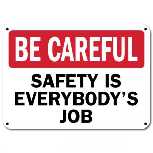 Be Careful Safety Is Everybodys Job