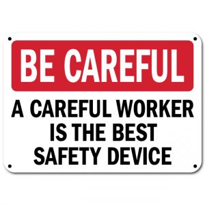 Be Careful A Careful Worker Is The Best Safety Device