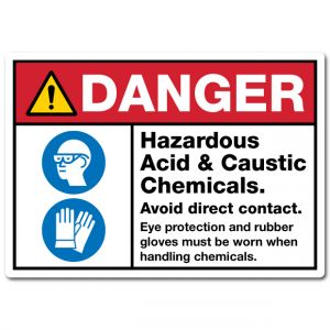 Danger Hazardous Acid & Caustic Chemicals Avoid Direct Contact Eye Protection And Rubber Gloves Must Be Worn When Handling Chemicals