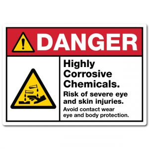 Danger Highly Corrosive Chemicals Risk Of Severe Eye And Skin Injuries Avoid Contact Wear Eye And Body Protection
