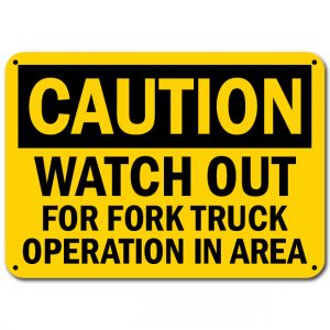 Watch Out For Fork Truck Operation In Area