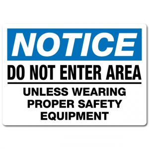 Do Not Enter Area Unless Wearing Proper Safety Equipment
