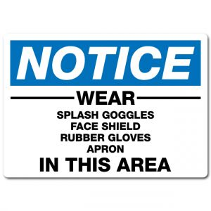 Wear Splash Goggles Face Shield Rubber Gloves Apron In This Area