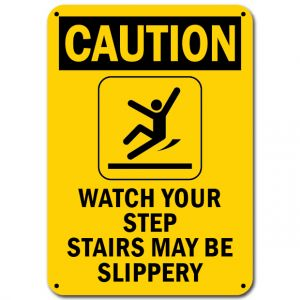 Caution Watch Your Step Stairs May Be Slippery
